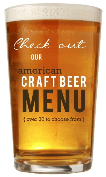 Check out our American Craft Beer Menu with over thirty to choose from